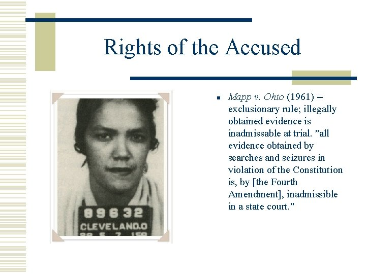 Rights of the Accused n Mapp v. Ohio (1961) -exclusionary rule; illegally obtained evidence