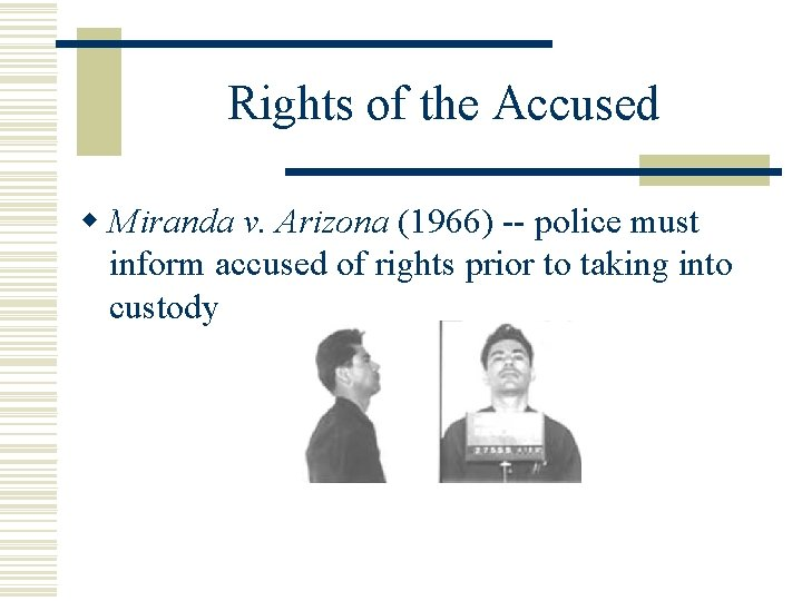 Rights of the Accused w Miranda v. Arizona (1966) -- police must inform accused