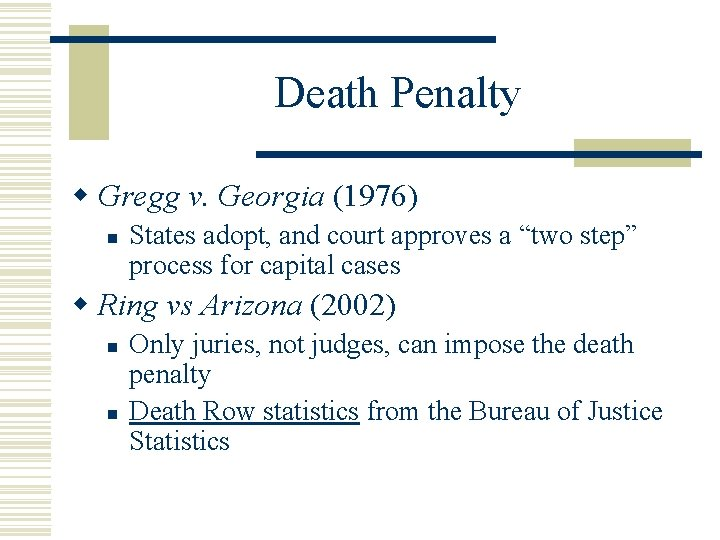 Death Penalty w Gregg v. Georgia (1976) n States adopt, and court approves a
