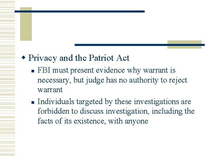 w Privacy and the Patriot Act n n FBI must present evidence why warrant