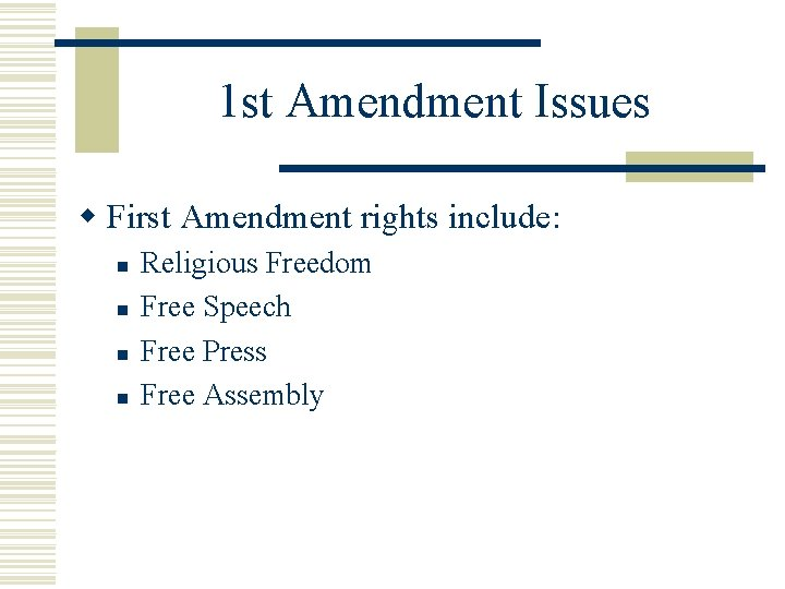 1 st Amendment Issues w First Amendment rights include: n n Religious Freedom Free