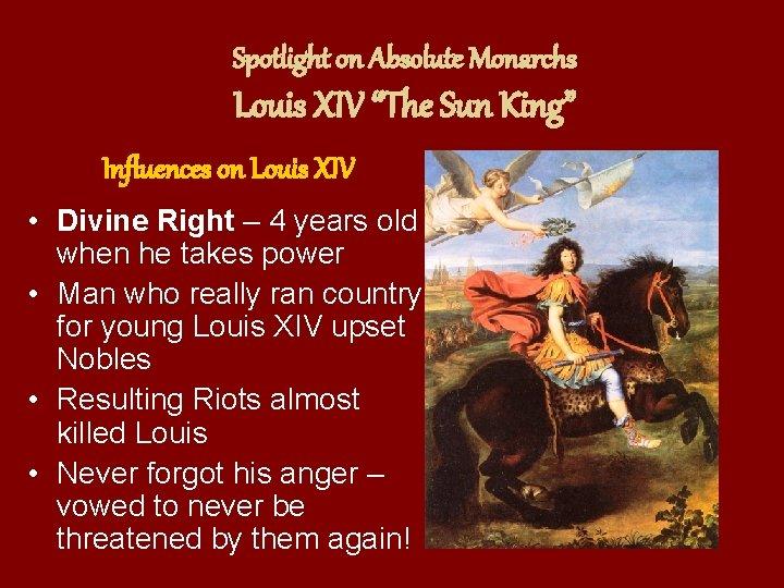"Spotlight on Absolute Monarchs Louis XIV ""The Sun King"" Influences on Louis XIV •"