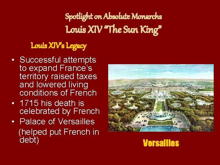 "Spotlight on Absolute Monarchs Louis XIV ""The Sun King"" Louis XIV's Legacy • Successful"