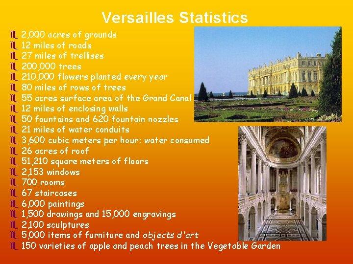 Versailles Statistics e 2, 000 acres of grounds e 12 miles of roads e
