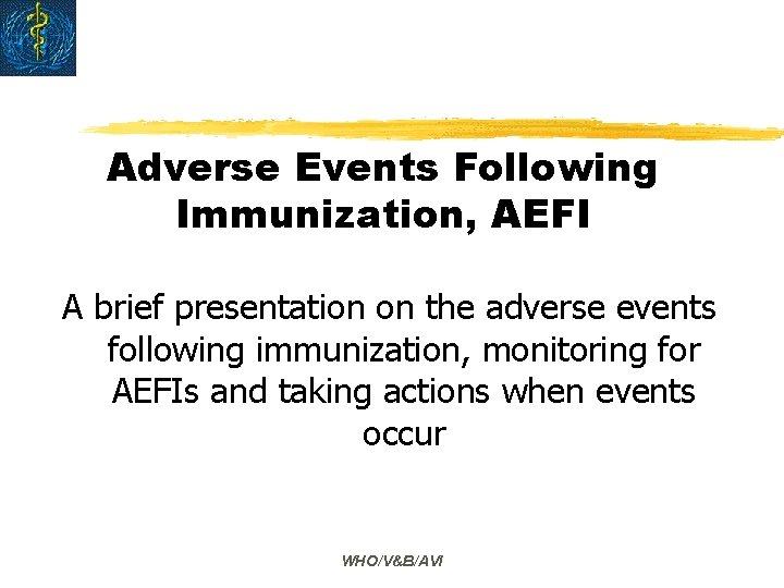 Adverse Events Following Immunization, AEFI A brief presentation on the adverse events following immunization,