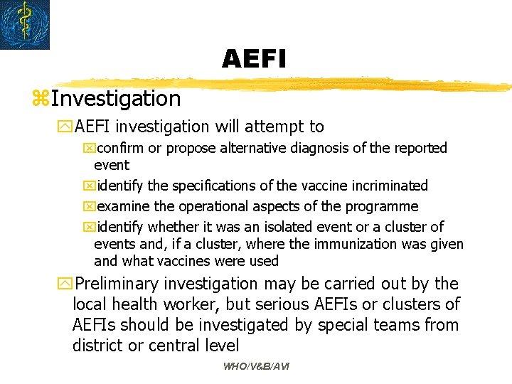 AEFI z. Investigation y. AEFI investigation will attempt to xconfirm or propose alternative diagnosis