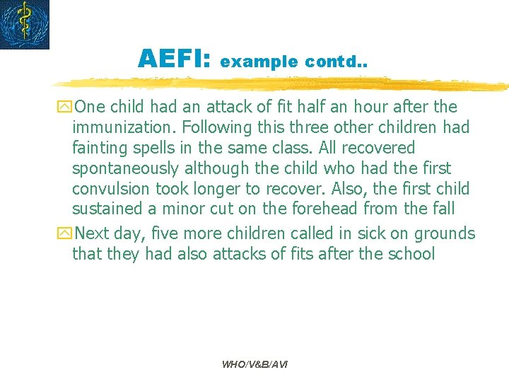 AEFI: example contd. . y. One child had an attack of fit half an