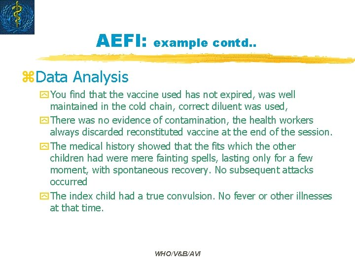AEFI: example contd. . z. Data Analysis y You find that the vaccine used