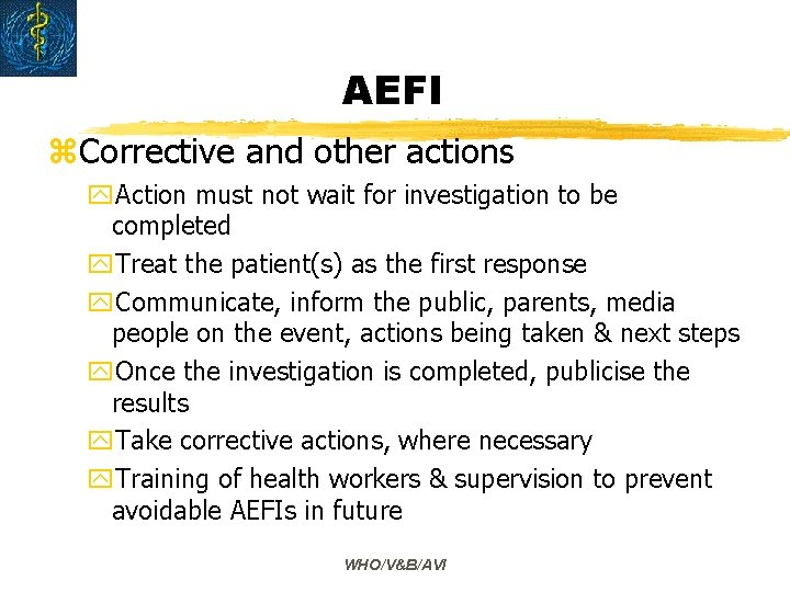 AEFI z. Corrective and other actions y. Action must not wait for investigation to