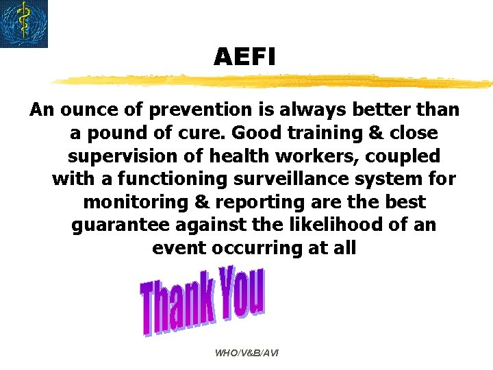 AEFI An ounce of prevention is always better than a pound of cure. Good