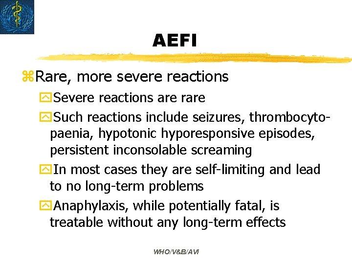 AEFI z. Rare, more severe reactions y. Severe reactions are rare y. Such reactions