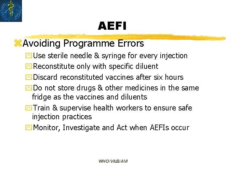 AEFI z. Avoiding Programme Errors y. Use sterile needle & syringe for every injection