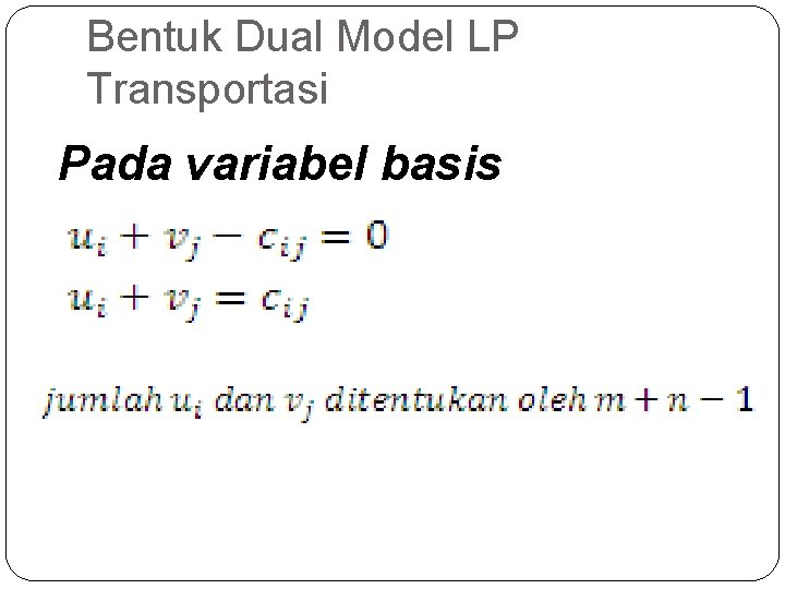 Bentuk Dual Model LP Transportasi Pada variabel basis