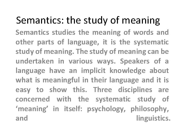 Semantics: the study of meaning Semantics studies the meaning of words and other parts