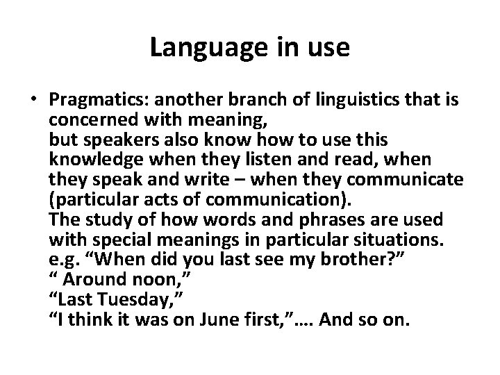Language in use • Pragmatics: another branch of linguistics that is concerned with meaning,
