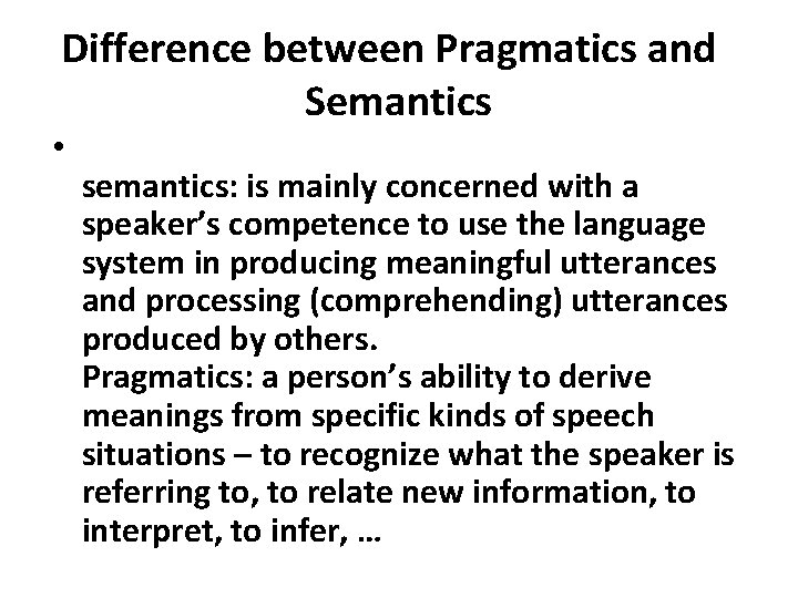 Difference between Pragmatics and Semantics • semantics: is mainly concerned with a speaker's competence