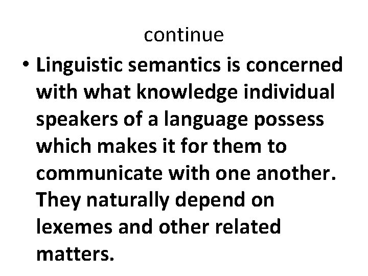 continue • Linguistic semantics is concerned with what knowledge individual speakers of a language
