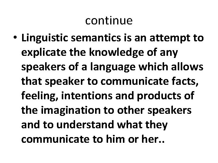 continue • Linguistic semantics is an attempt to explicate the knowledge of any speakers