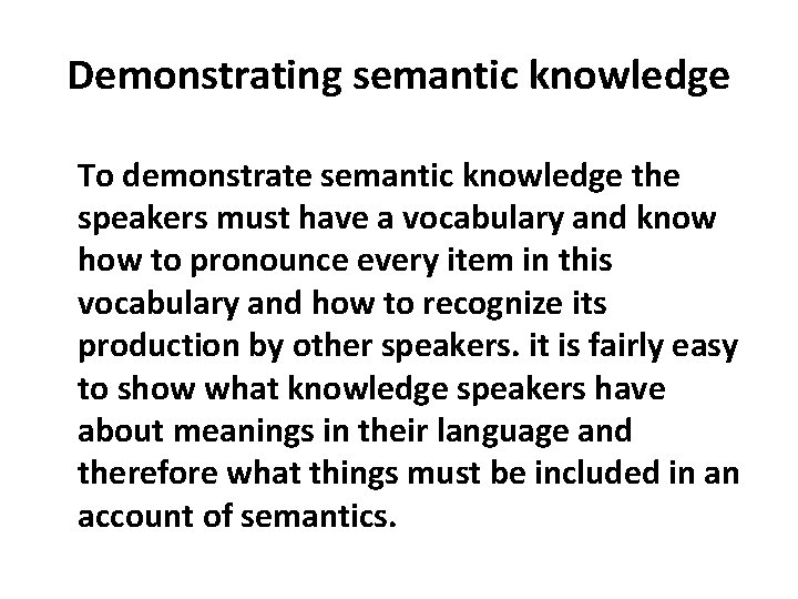 Demonstrating semantic knowledge To demonstrate semantic knowledge the speakers must have a vocabulary and