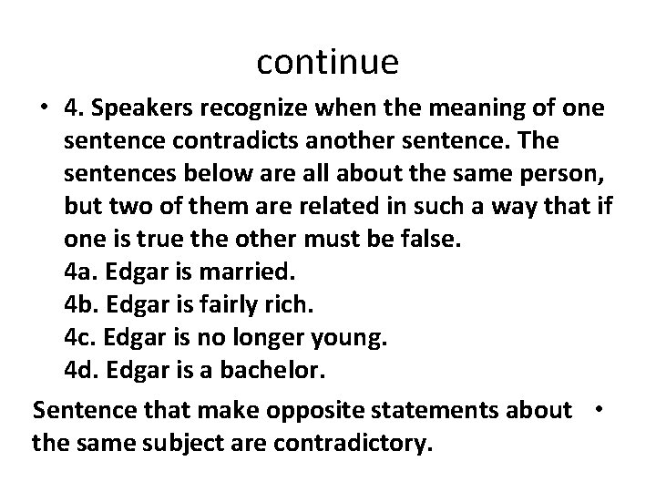 continue • 4. Speakers recognize when the meaning of one sentence contradicts another sentence.