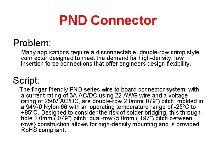 PND Connector Problem: Many applications require a disconnectable, double-row crimp style connector designed to