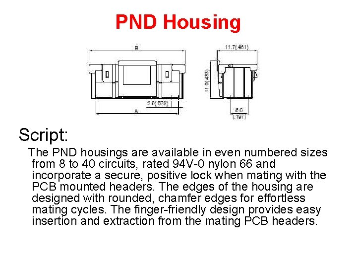 PND Housing Script: The PND housings are available in even numbered sizes from 8