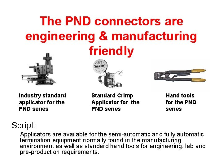 The PND connectors are engineering & manufacturing friendly Industry standard applicator for the PND