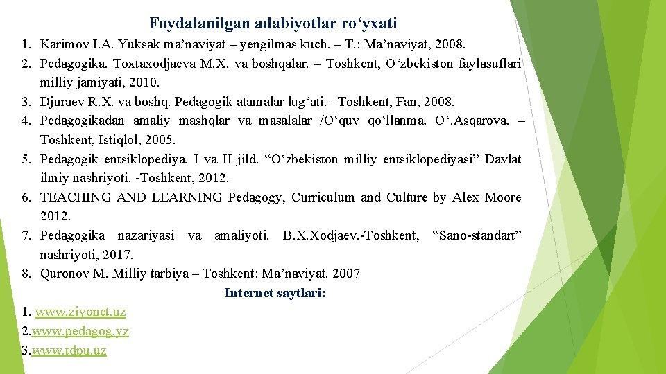 Foydalanilgan adabiyotlar ro'yxati 1. Karimov I. A. Yuksak ma'naviyat – yengilmas kuch. – T.