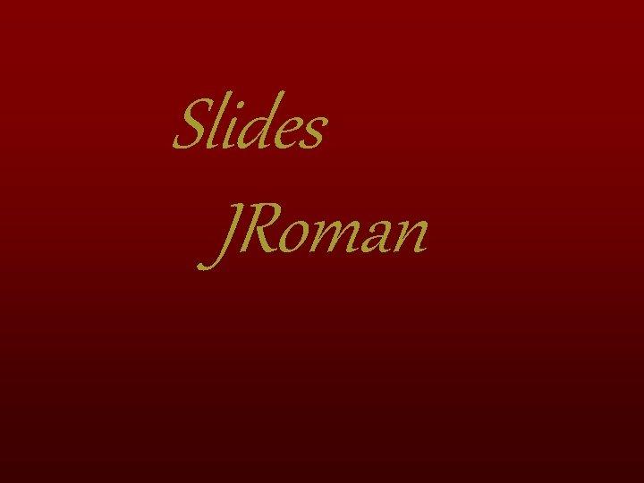 Slides JRoman