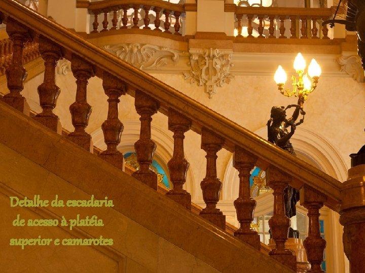 Detalhe da escadaria de acesso à platéia superior e camarotes