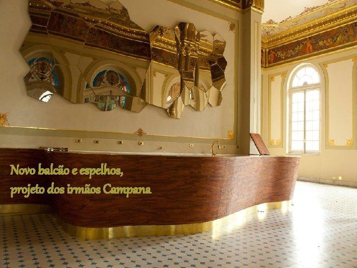 Novo balcão e espelhos, projeto dos irmãos Campana