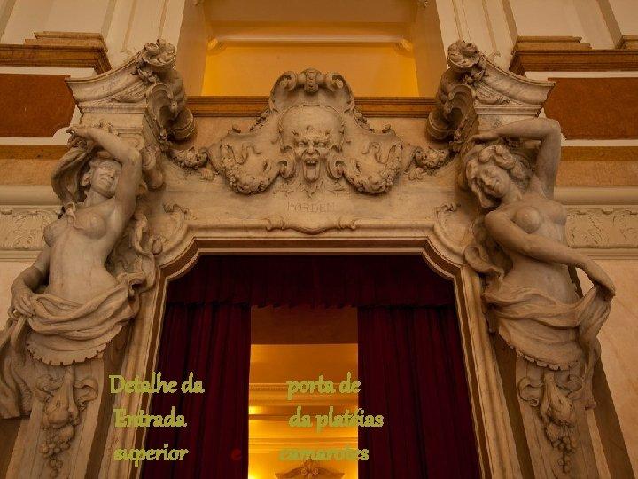 Detalhe da Entrada superior e porta de da platéias camarotes