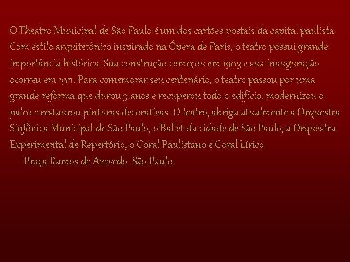 O Theatro Municipal de São Paulo é um dos cartões postais da capital paulista.