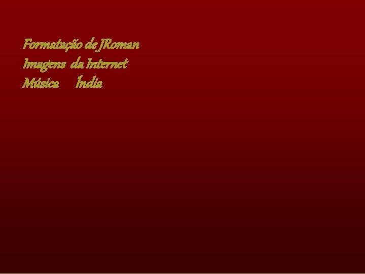 Formatação de JRoman Imagens da Internet Música Índia