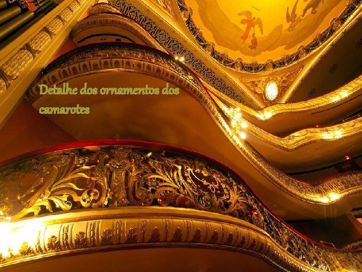 Detalhe dos ornamentos dos camarotes