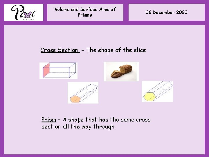 Volume and Surface Area of Prisms 06 December 2020 Cross Section – The shape