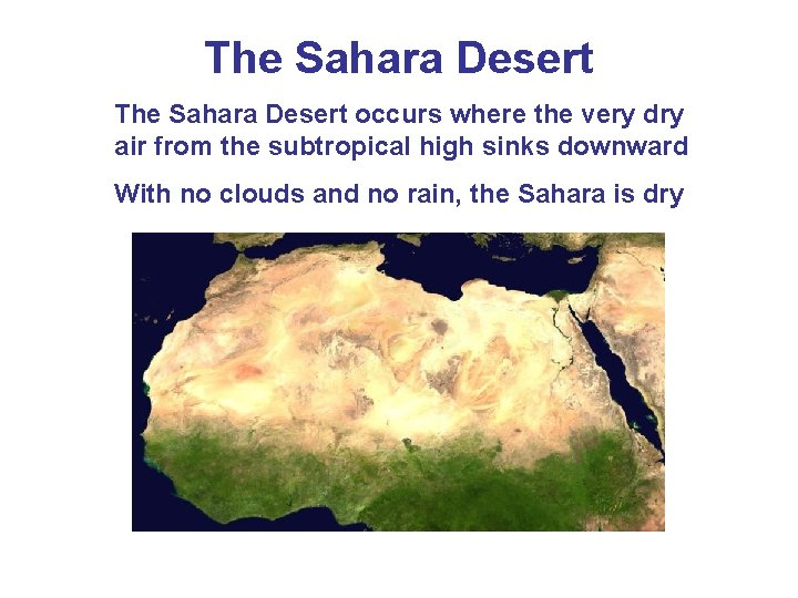 The Sahara Desert occurs where the very dry air from the subtropical high sinks
