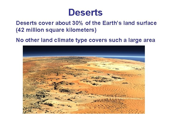 Deserts cover about 30% of the Earth's land surface (42 million square kilometers) No