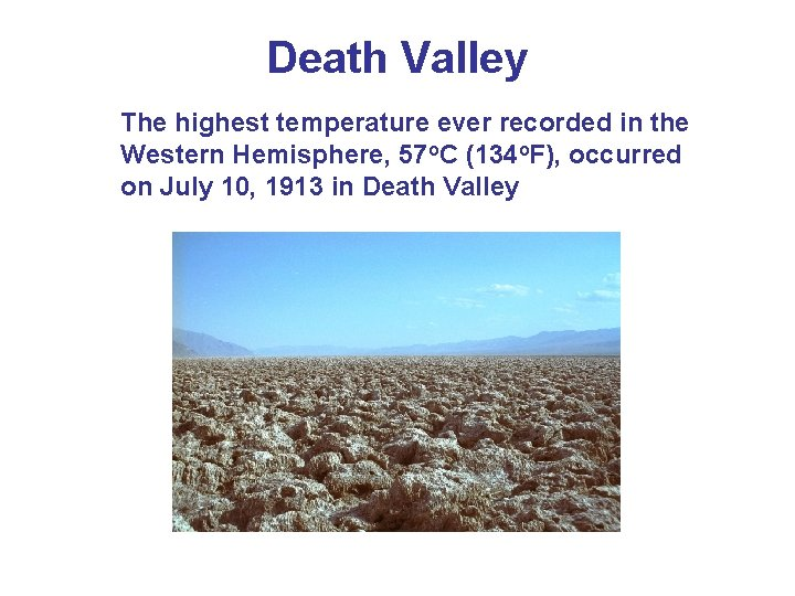 Death Valley The highest temperature ever recorded in the Western Hemisphere, 57 o. C