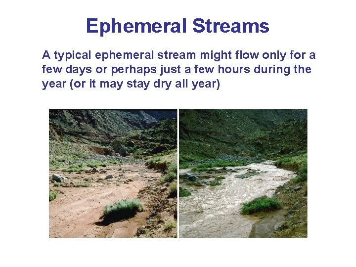 Ephemeral Streams A typical ephemeral stream might flow only for a few days or