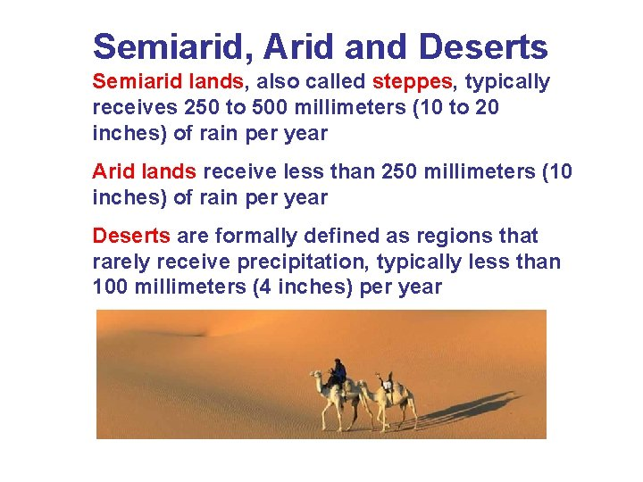 Semiarid, Arid and Deserts Semiarid lands, also called steppes, typically receives 250 to 500