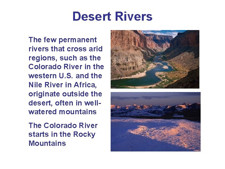 Desert Rivers The few permanent rivers that cross arid regions, such as the Colorado