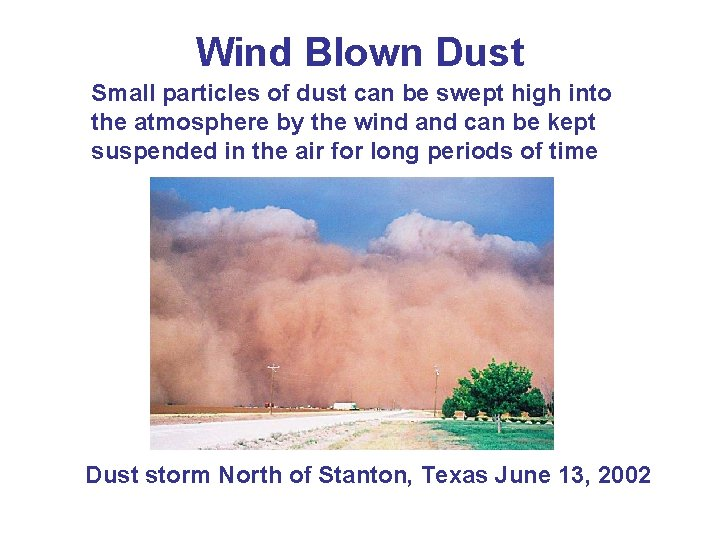 Wind Blown Dust Small particles of dust can be swept high into the atmosphere