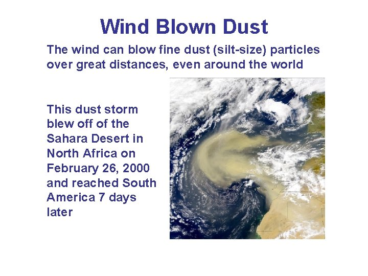 Wind Blown Dust The wind can blow fine dust (silt-size) particles over great distances,