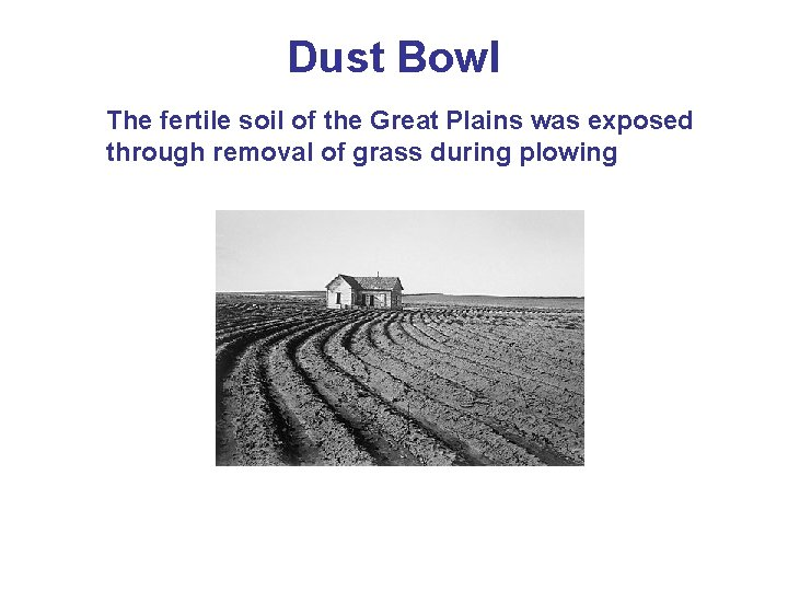 Dust Bowl The fertile soil of the Great Plains was exposed through removal of