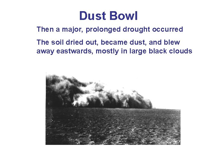Dust Bowl Then a major, prolonged drought occurred The soil dried out, became dust,