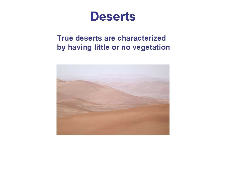 Deserts True deserts are characterized by having little or no vegetation