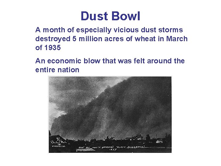 Dust Bowl A month of especially vicious dust storms destroyed 5 million acres of