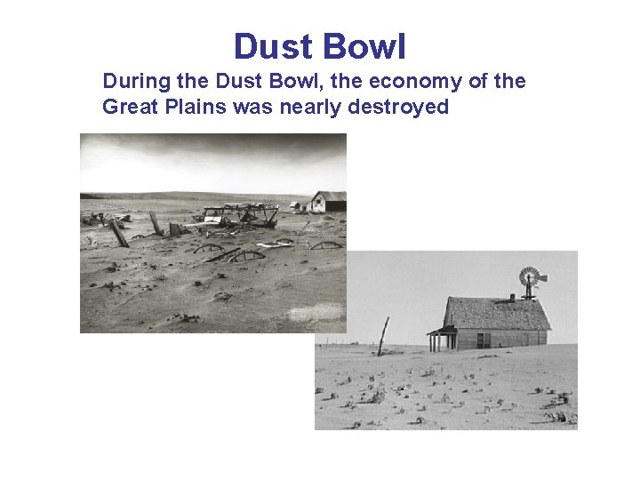 Dust Bowl During the Dust Bowl, the economy of the Great Plains was nearly
