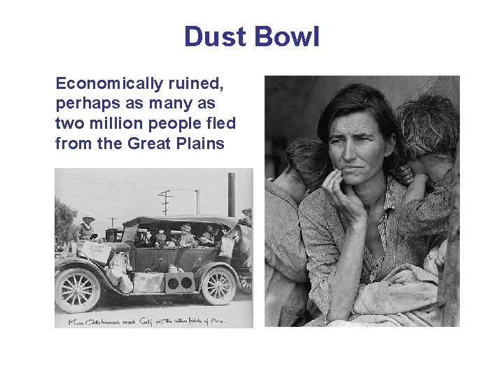 Dust Bowl Economically ruined, perhaps as many as two million people fled from the